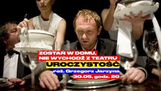 Uroczystość - zostań w domu, nie wychodź z teatru // The Celebration - Stay at home, don't leave the theater
