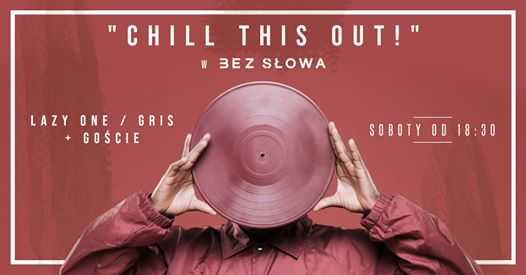 ChiLL This Out w Bez Słowa