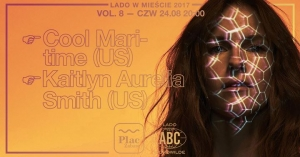Kaitlyn Aurelia Smith + Cool Maritime • Lado w Mieście 2017 vol. 8