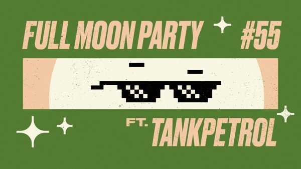 Full Moon Party #55 / Tankpetrol