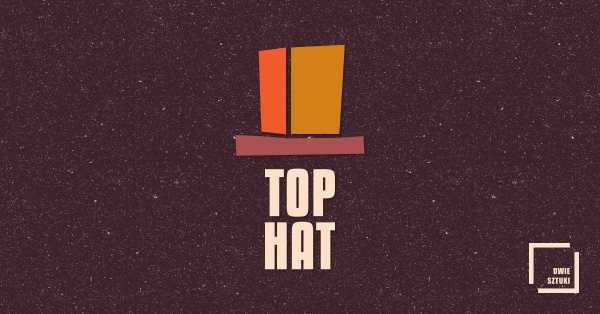 Top Hat: Free Form
